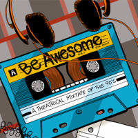 Be Awesome: A Theatrical Mixtape of the 90's