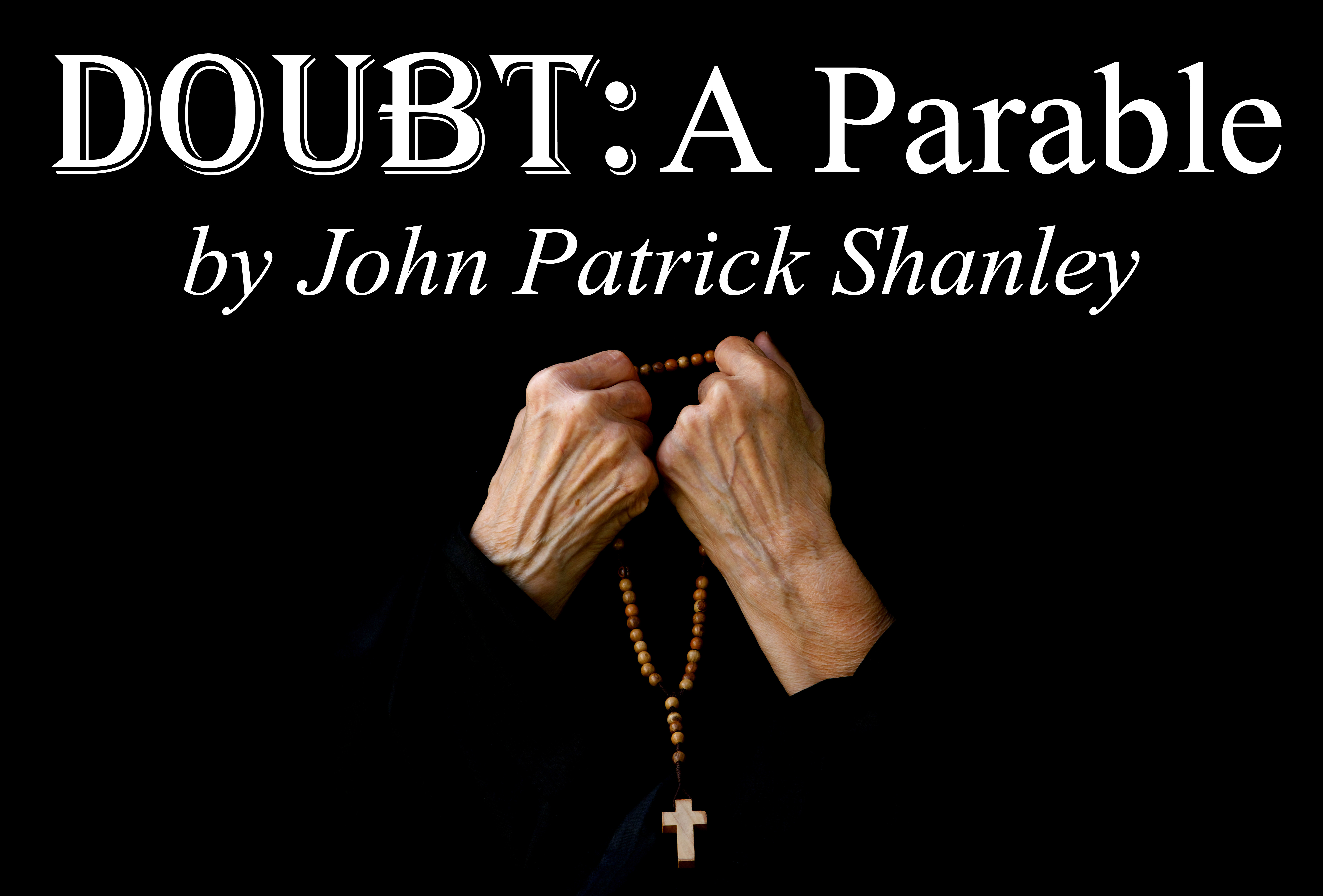 doubt by john patrick shanley John patrick shanley is no stranger to doubt the playwright — whose pulitzer prize-winning play doubt, a parable has been adapted for the screen.