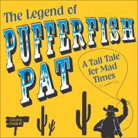 The Legend of Pufferfish Pat: A Tall Tale for Mad Times