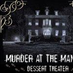 Murder at the Mansion Dessert Theatre