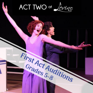 Act Two at Levine: First Act Auditions