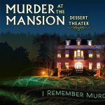 Murder at The Mansion Dessert Theater: I Remember Murder