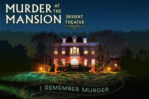Murder at The Mansion Dessert Theater: I Remember Murder