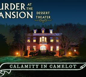 Murder at The Mansion Dessert Theater: Calamity in Camelot