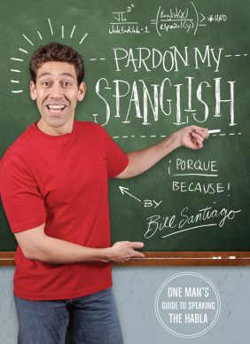 Bill Santiago: Pardon My Spanglish!