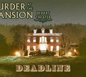 Murder at the Mansion Dessert Theatre: Deadline