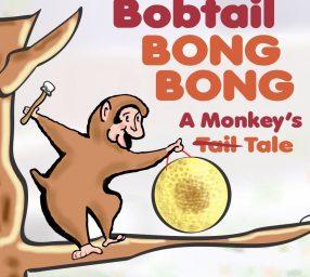 Bobtail Bong Bong: A Monkey's Tale