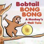 Bobtail BONG BONG: A Monkey's Tale, Wheaton Family...