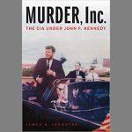 Murder, Inc.: The CIA under John F. Kennedy with a...