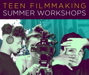 Teen Filmmaking Summer Workshop (Ages 16-18)