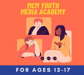 MCM Youth Media Academy: Developing Your Awesome Web Series Idea (Ages 13-17)