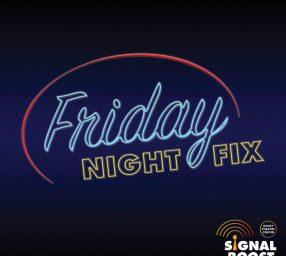 Signal Boost Friday Night Fix