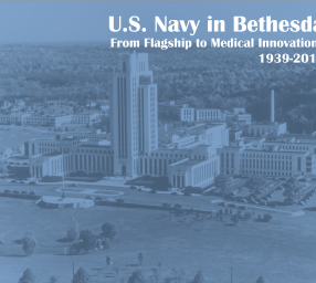 """""""The Navy in Bethesda: From Navy Flagship to Medical Innovation, 1939-2011"""""""