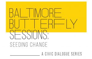 Baltimore Butterfly Sessions: Seeding Change